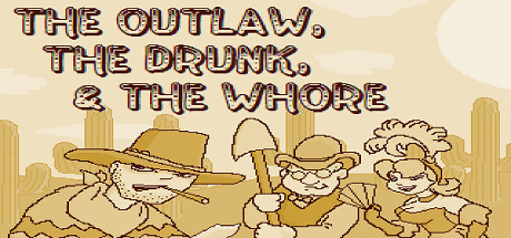 The Outlaw, The Drunk, & The Whore